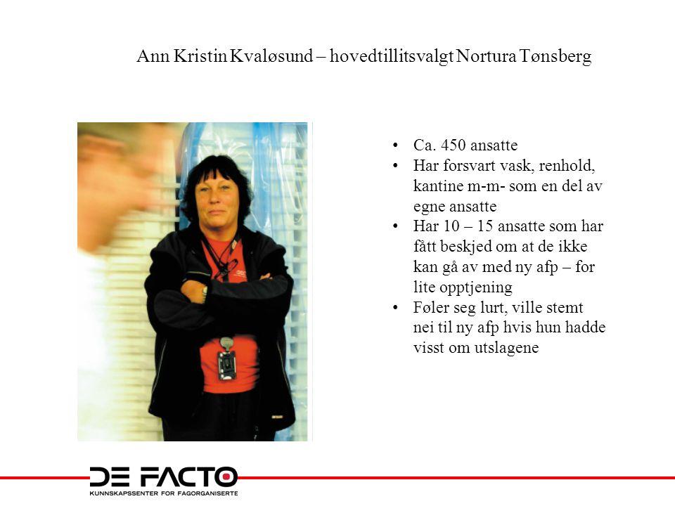 Ann Kristin Kvaløsund – hovedtillitsvalgt Nortura Tønsberg • Ca. 450 ansatte • Har forsvart vask, renhold, kantine m-m- som en del av egne ansatte • H