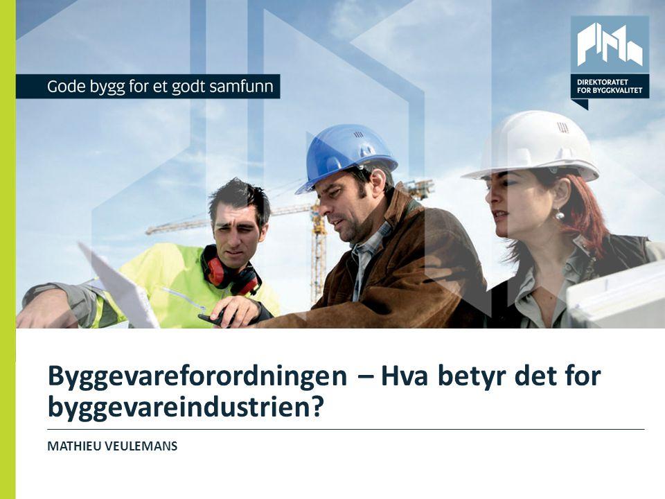 Byggevareforordningen – Hva betyr det for byggevareindustrien? MATHIEU VEULEMANS 1