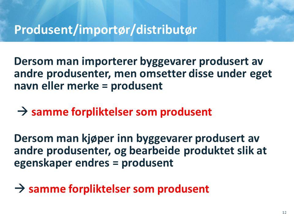 Produsent/importør/distributør Dersom man importerer byggevarer produsert av andre produsenter, men omsetter disse under eget navn eller merke = prod