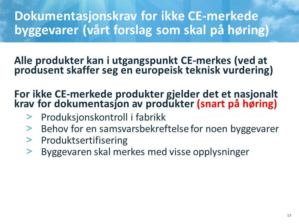 Dokumentasjonskrav for ikke CE-merkede byggevarer (vårt forslag som skal på høring) Alle produkter kan i utgangspunkt CE-merkes (ved at produsent skaffer seg en europeisk teknisk vurdering) For ikke CE-merkede produkter gjelder det et nasjonalt krav for dokumentasjon av produkter (snart på høring) >Produksjonskontroll i fabrikk >Behov for en samsvarsbekreftelse for noen byggevarer >Produktsertifisering >Byggevaren skal merkes med visse opplysninger 10.10.201110.10.2011, Sted, tema, Sted, tema 13
