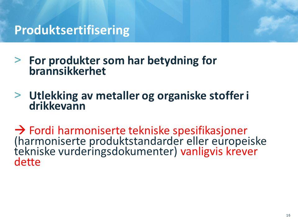 Produktsertifisering >For produkter som har betydning for brannsikkerhet >Utlekking av metaller og organiske stoffer i drikkevann   Fordi harmoniser