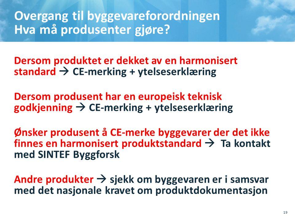 Overgang til byggevareforordningen Hva må produsenter gjøre? Dersom produktet er dekket av en harmonisert standard  CE-merking + ytelseserklæring D