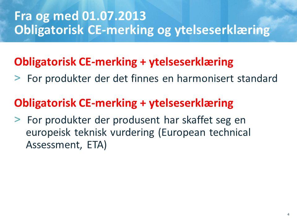 Fra og med 01.07.2013 Obligatorisk CE-merking og ytelseserklæring Obligatorisk CE-merking + ytelseserklæring >For produkter der det finnes en harmonisert standard Obligatorisk CE-merking + ytelseserklæring >For produkter der produsent har skaffet seg en europeisk teknisk vurdering (European technical Assessment, ETA) 10.10.201110.10.2011, Sted, tema, Sted, tema 4