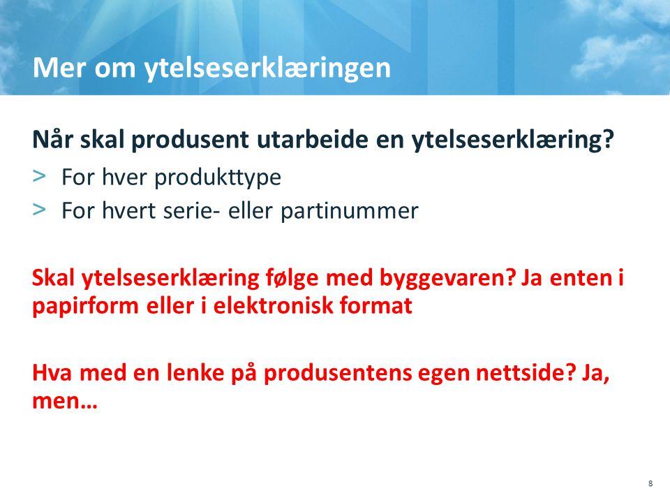 Mer om ytelseserklæringen Når skal produsent utarbeide en ytelseserklæring? >For hver produkttype >For hvert serie- eller partinummer Skal ytelseserk