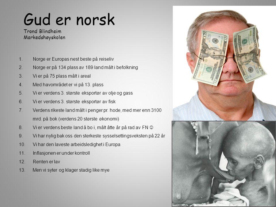 Gud er norsk Trond Blindheim Markedshøyskolen 1.Norge er Europas nest beste på reiseliv 2.Norge er på 134 plass av 189 land målt i befolkning 3.Vi er på 75 plass målt i areal 4.Med havområdet er vi på 13.