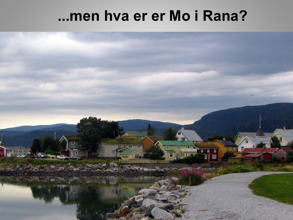 ...men hva er er Mo i Rana?