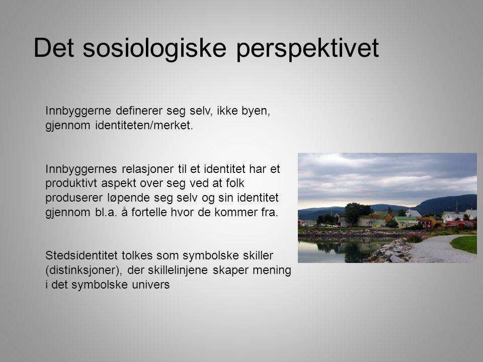 Det sosiologiske perspektivet Innbyggerne definerer seg selv, ikke byen, gjennom identiteten/merket.