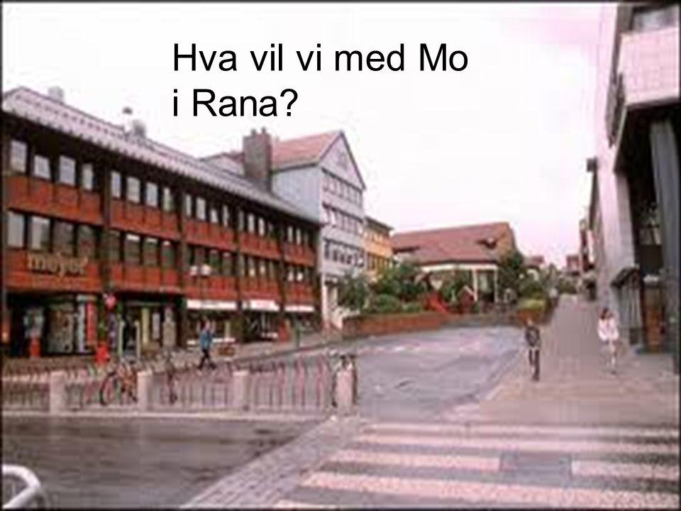 Hva vil vi med Mo i Rana?