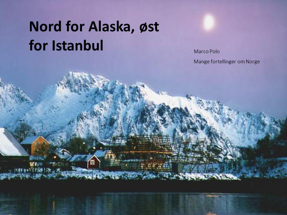 Nord for Alaska, øst for Istanbul Marco Polo Mange fortellinger om Norge