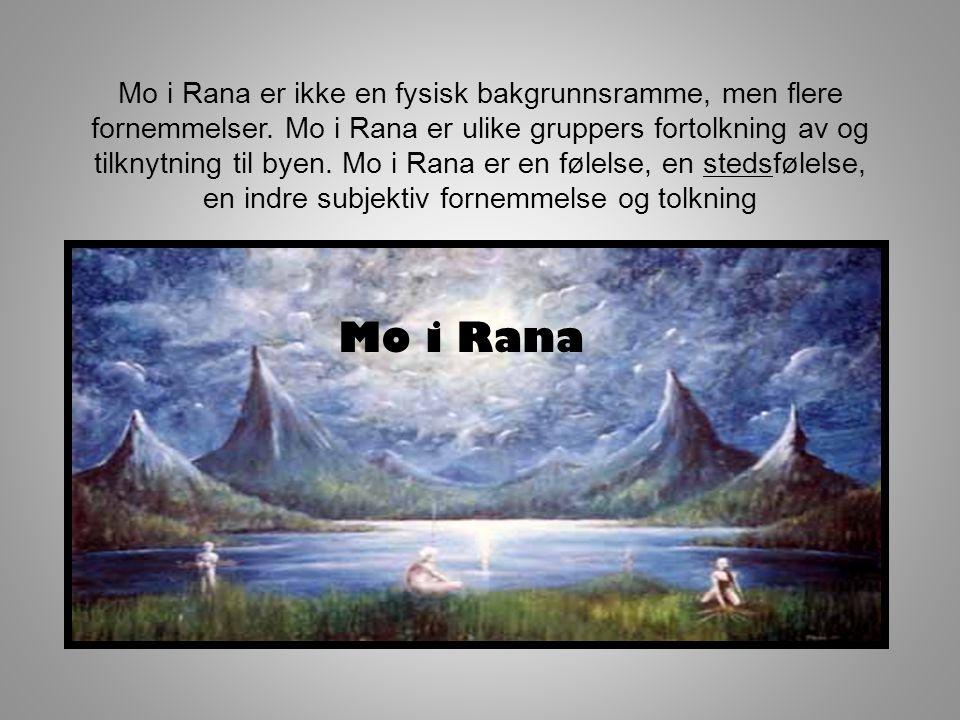 Mo i Rana er ikke en fysisk bakgrunnsramme, men flere fornemmelser.