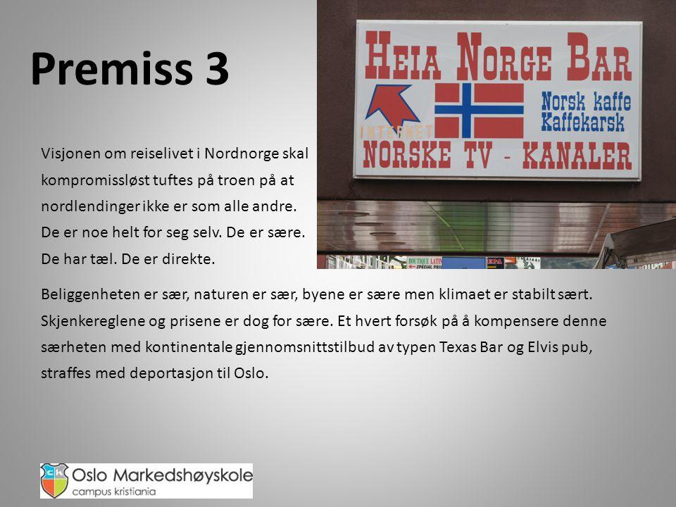 Premiss 3 Visjonen om reiselivet i Nordnorge skal kompromissløst tuftes på troen på at nordlendinger ikke er som alle andre.