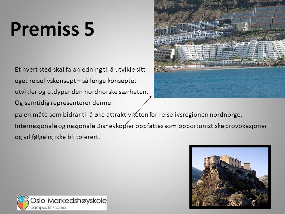 Premiss 5 Et hvert sted skal få anledning til å utvikle sitt eget reiselivskonsept – så lenge konseptet utvikler og utdyper den nordnorske særheten.