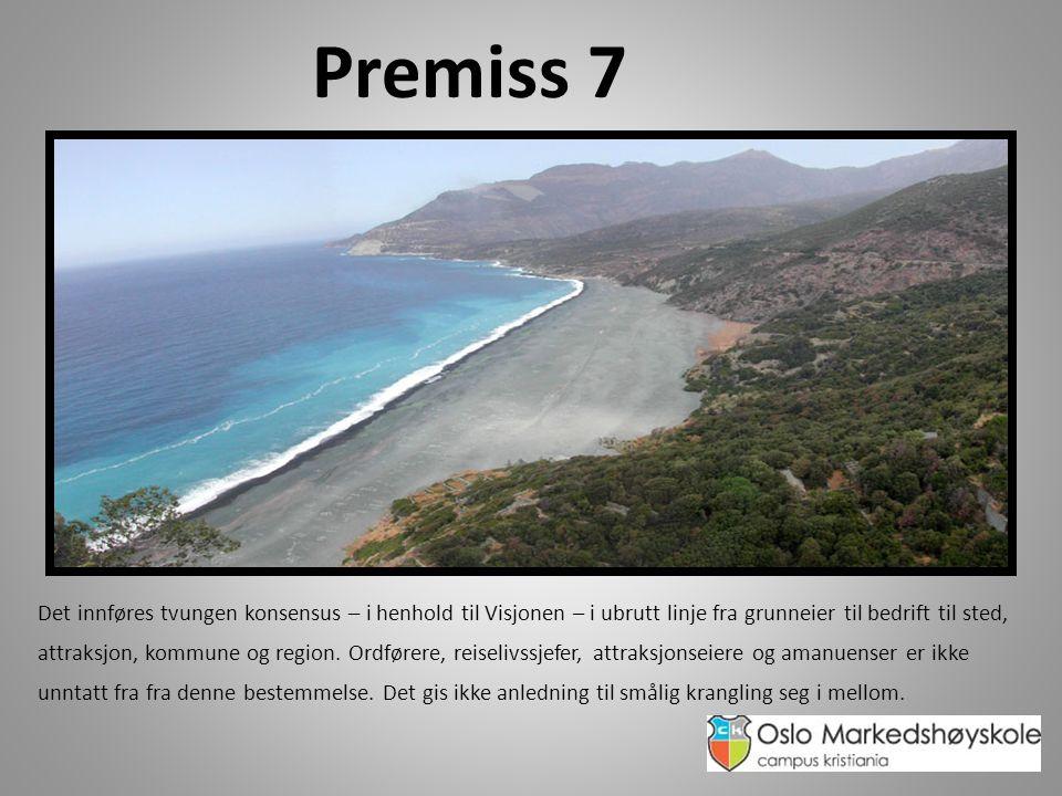 Premiss 7 Det innføres tvungen konsensus – i henhold til Visjonen – i ubrutt linje fra grunneier til bedrift til sted, attraksjon, kommune og region.