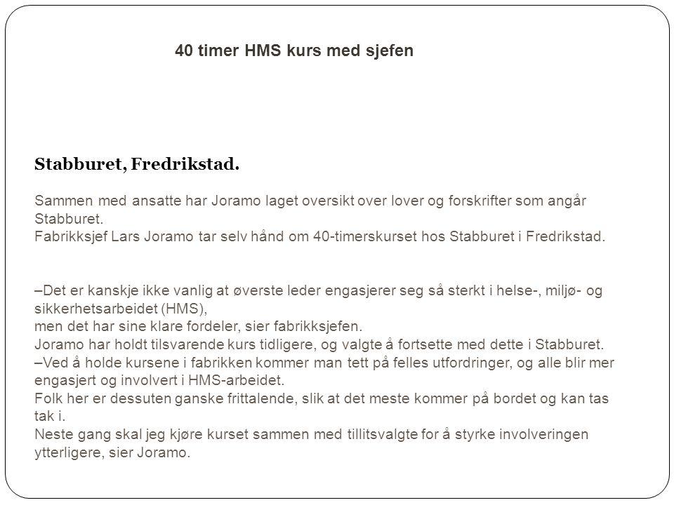 40 timer HMS kurs med sjefen Stabburet, Fredrikstad. ublisert: 30.04.2 Sammen med ansatte har Joramo laget oversikt over lover og forskrifter som angå