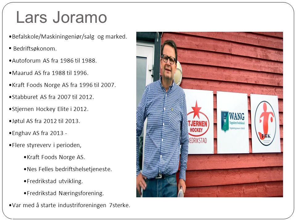 Lars Joramo S id e 2 •Befalskole/Maskiningeniør/salg og marked.  Bedriftsøkonom. •Autoforum AS fra 1986 til 1988. •Maarud AS fra 1988 til 1996. •Kraf