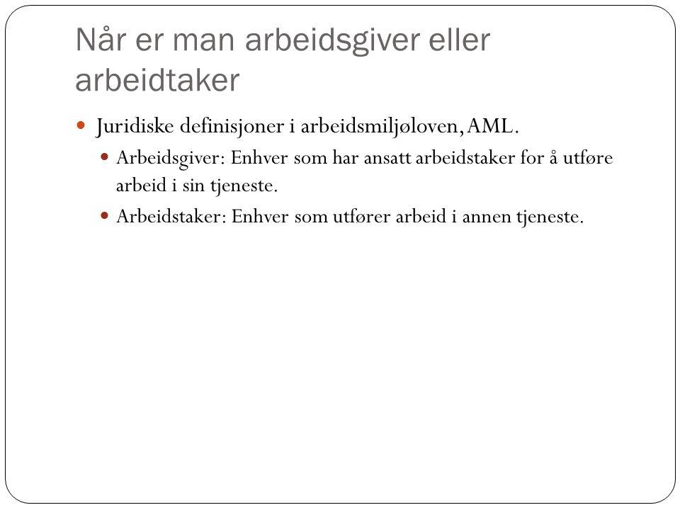Når er man arbeidsgiver eller arbeidtaker  Juridiske definisjoner i arbeidsmiljøloven, AML.
