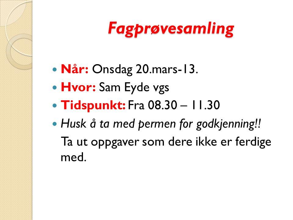 Fagprøvesamling  Når: Onsdag 20.mars-13.