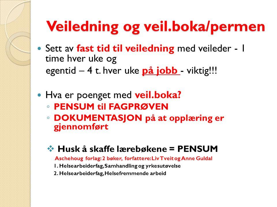 Veiledning og veil.boka/permen  Sett av fast tid til veiledning med veileder - 1 time hver uke og egentid – 4 t.