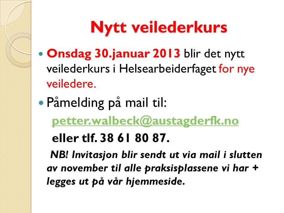 Nytt veilederkurs Nytt veilederkurs  Onsdag 30.januar 2013 blir det nytt veilederkurs i Helsearbeiderfaget for nye veiledere.