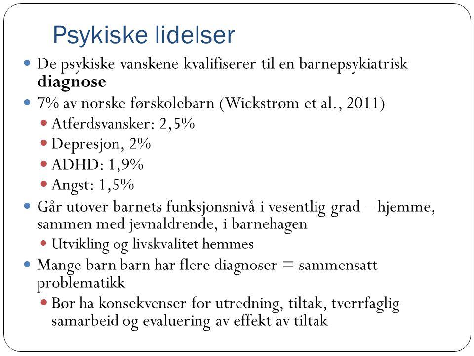 Psykiske lidelser  De psykiske vanskene kvalifiserer til en barnepsykiatrisk diagnose  7% av norske førskolebarn (Wickstrøm et al., 2011)  Atferdsv