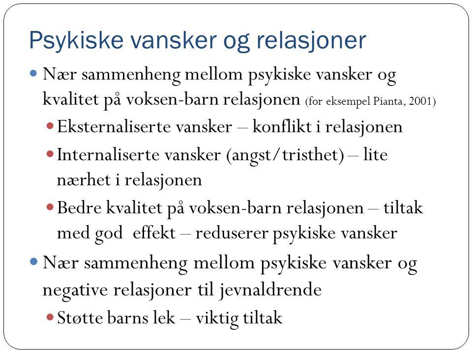 Psykiske vansker og relasjoner  Nær sammenheng mellom psykiske vansker og kvalitet på voksen-barn relasjonen (for eksempel Pianta, 2001)  Eksternali