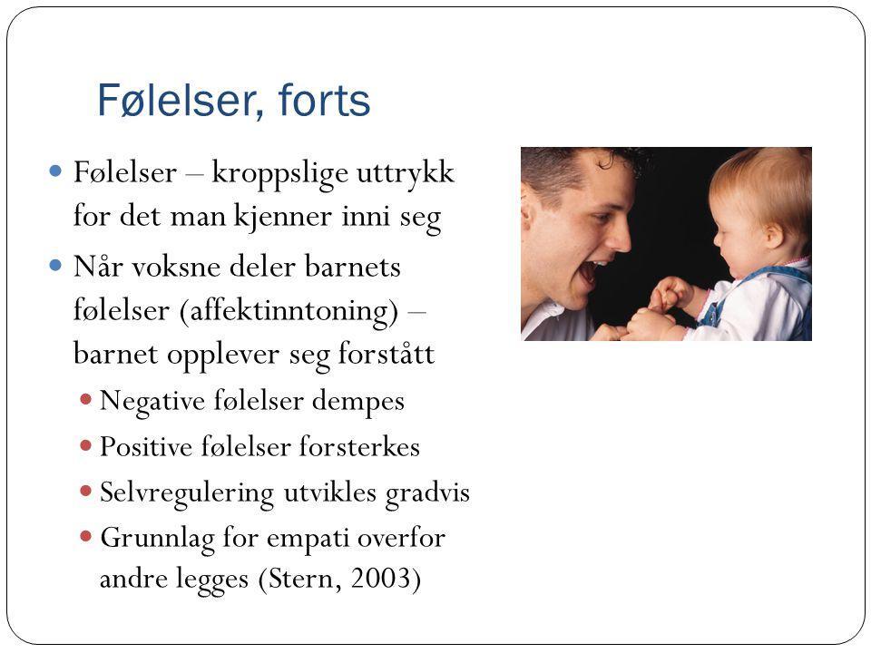 Følelser, forts  Følelser – kroppslige uttrykk for det man kjenner inni seg  Når voksne deler barnets følelser (affektinntoning) – barnet opplever s