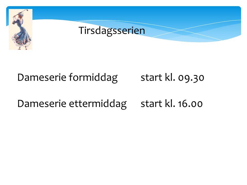 Tirsdagsserien Dameserie formiddagstart kl. 09.30 Dameserie ettermiddagstart kl. 16.00
