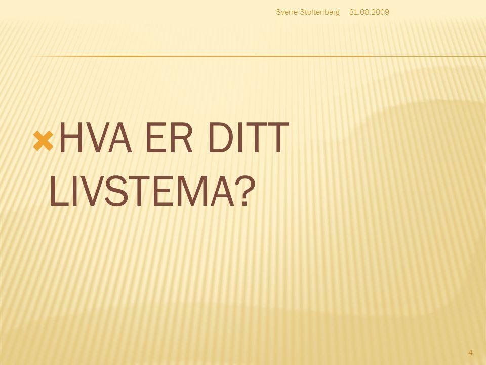  HVA ER DITT LIVSTEMA? 31.08.2009Sverre Stoltenberg 4