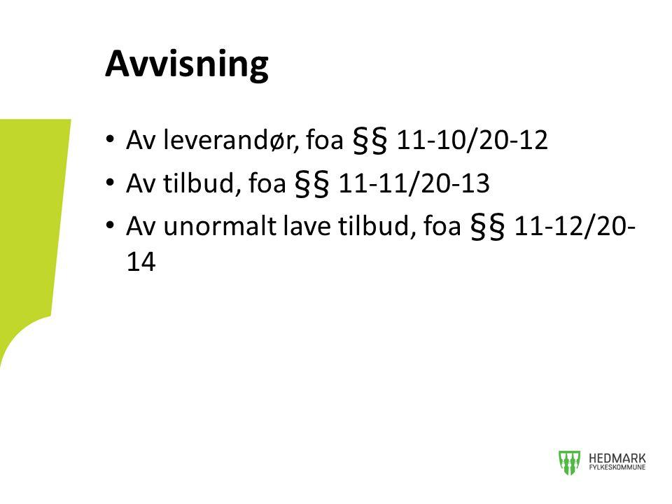• Av leverandør, foa §§ 11-10/20-12 • Av tilbud, foa §§ 11-11/20-13 • Av unormalt lave tilbud, foa §§ 11-12/20- 14 Avvisning