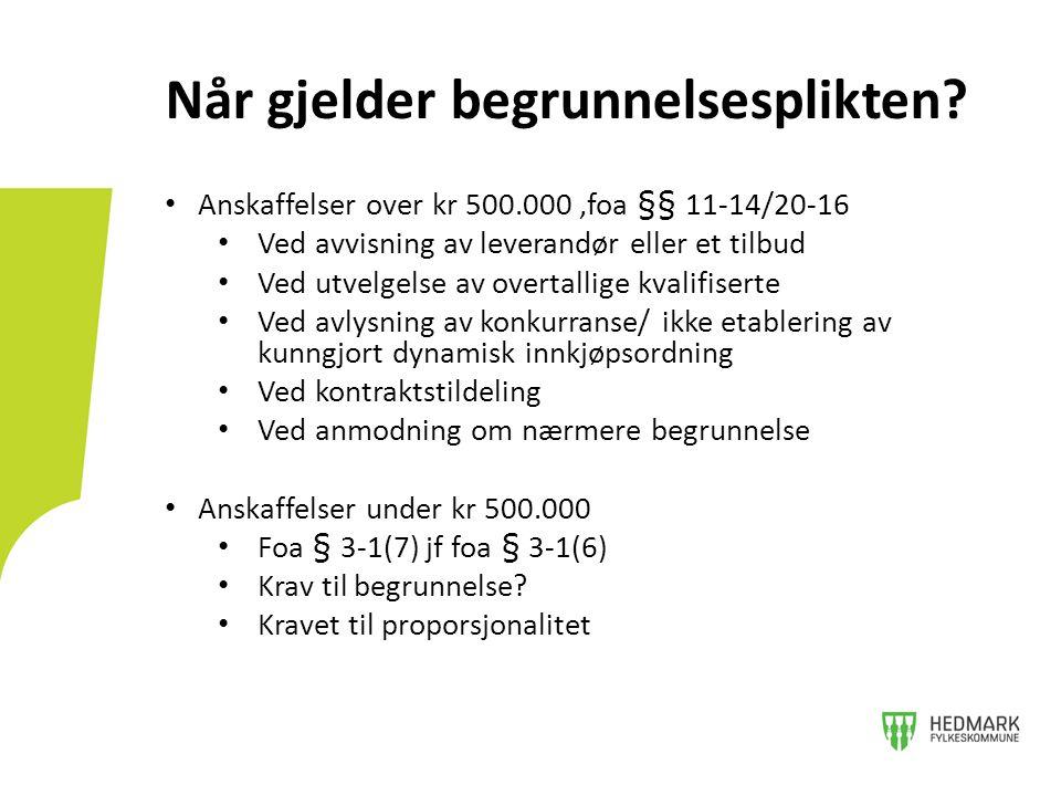 • Anskaffelser over kr 500.000,foa §§ 11-14/20-16 • Ved avvisning av leverandør eller et tilbud • Ved utvelgelse av overtallige kvalifiserte • Ved avl