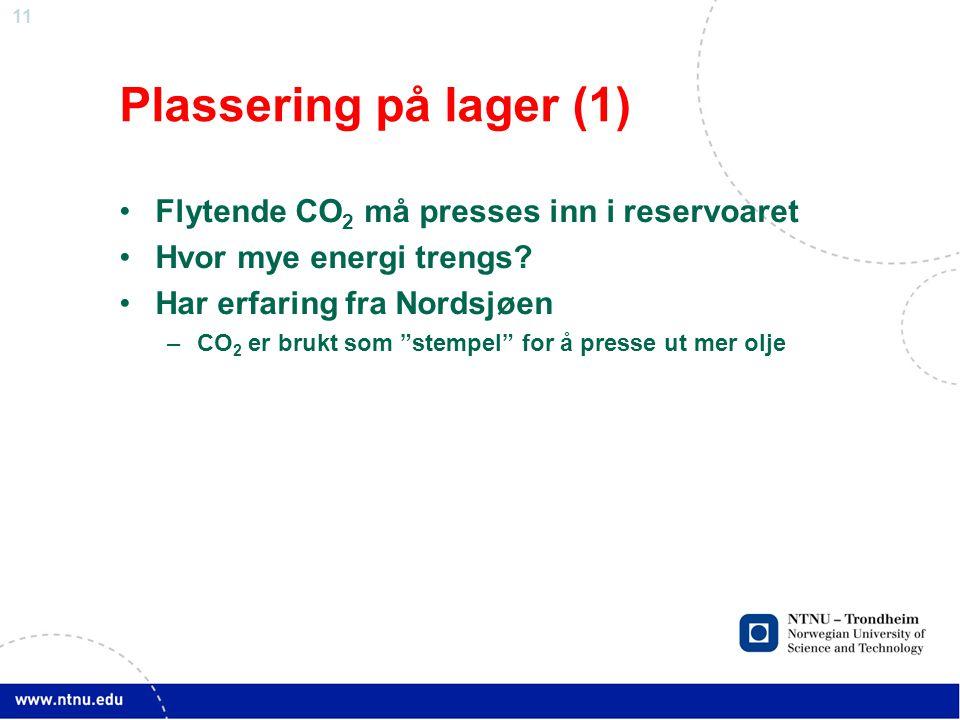 11 Plassering på lager (1) •Flytende CO 2 må presses inn i reservoaret •Hvor mye energi trengs.