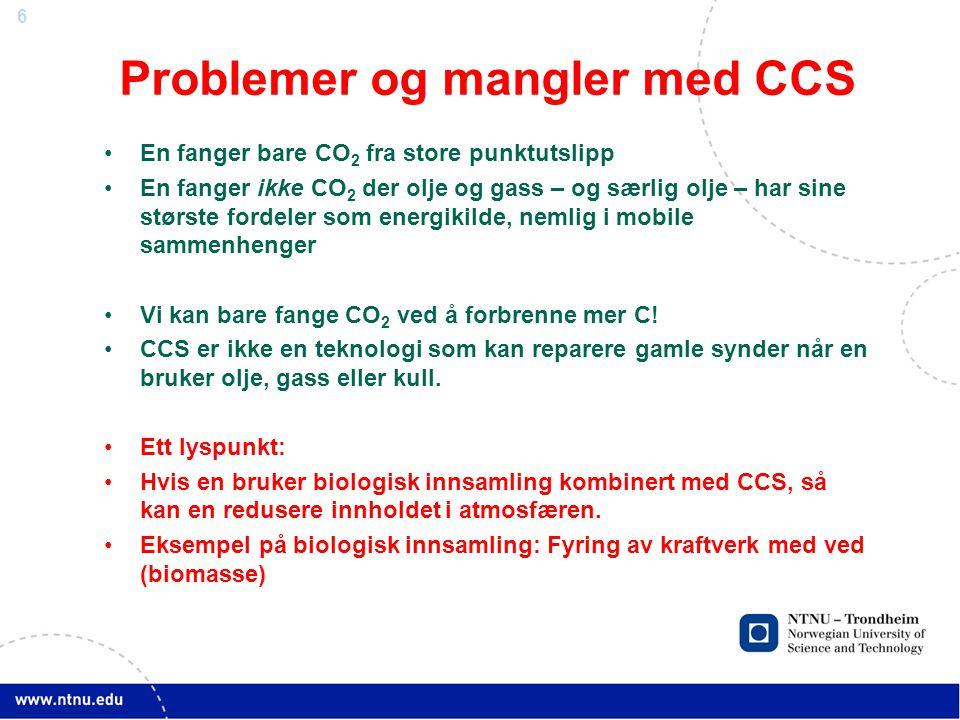 6 Problemer og mangler med CCS •En fanger bare CO 2 fra store punktutslipp •En fanger ikke CO 2 der olje og gass – og særlig olje – har sine største fordeler som energikilde, nemlig i mobile sammenhenger •Vi kan bare fange CO 2 ved å forbrenne mer C.