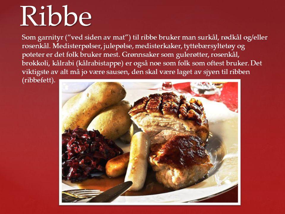 """Ribbe Som garnityr (""""ved siden av mat"""") til ribbe bruker man surkål, rødkål og/eller rosenkål. Medisterpølser, julepølse, medisterkaker, tyttebærsylte"""