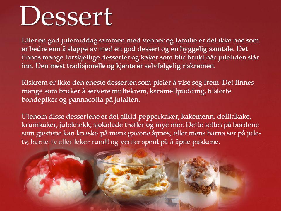 Dessert Etter en god julemiddag sammen med venner og familie er det ikke noe som er bedre enn å slappe av med en god dessert og en hyggelig samtale. D