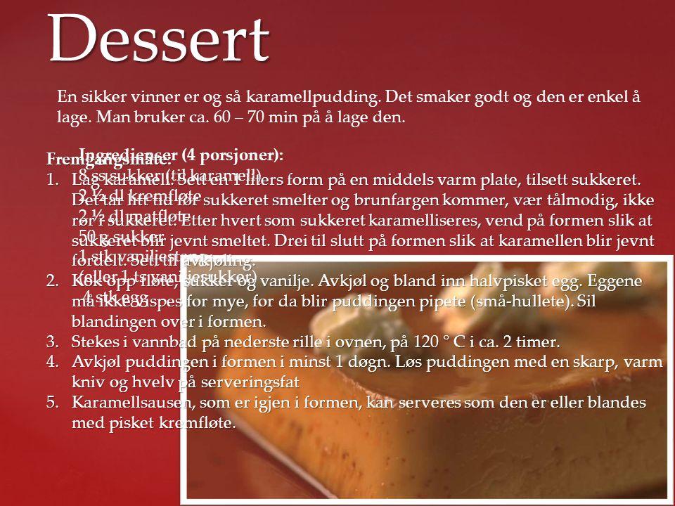 Dessert En sikker vinner er og så karamellpudding. Det smaker godt og den er enkel å lage. Man bruker ca. 60 – 70 min på å lage den. Ingredienser (4 p