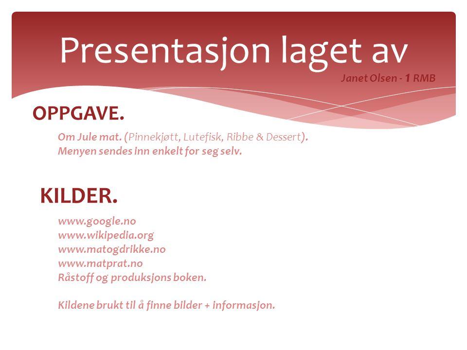 Presentasjon laget av Janet Olsen - 1 RMB KILDER. www.google.no www.wikipedia.org www.matogdrikke.no www.matprat.no Råstoff og produksjons boken. Kild