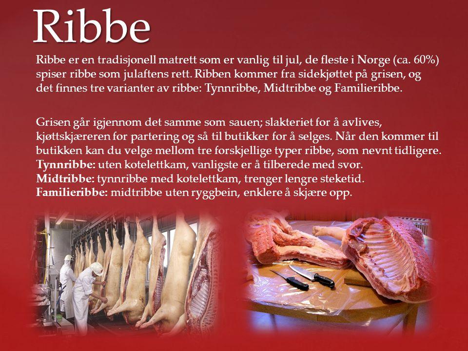 Ribbe Ribbe er en tradisjonell matrett som er vanlig til jul, de fleste i Norge (ca. 60%) spiser ribbe som julaftens rett. Ribben kommer fra sidekjøtt