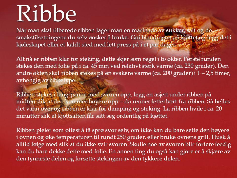 Ribbe Som garnityr ( ved siden av mat ) til ribbe bruker man surkål, rødkål og/eller rosenkål.