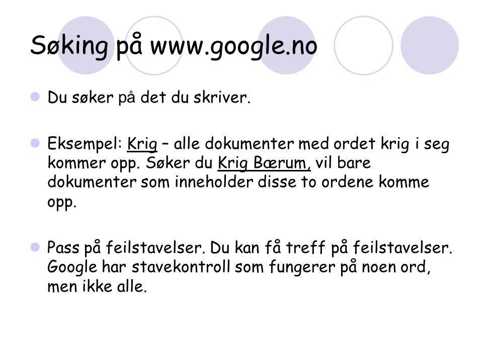 Søking på www.google.no  Du søker på det du skriver.