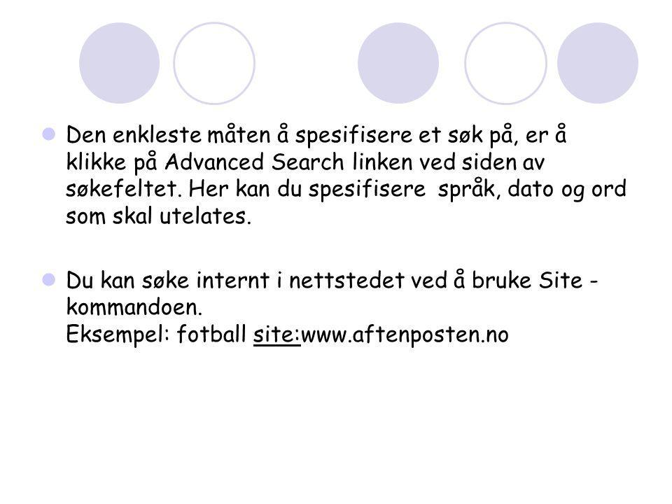  Den enkleste måten å spesifisere et søk på, er å klikke på Advanced Search linken ved siden av søkefeltet.