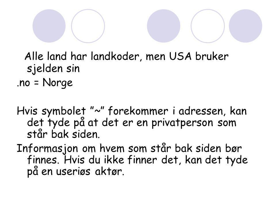 Alle land har landkoder, men USA bruker sjelden sin.no = Norge Hvis symbolet ~ forekommer i adressen, kan det tyde på at det er en privatperson som står bak siden.