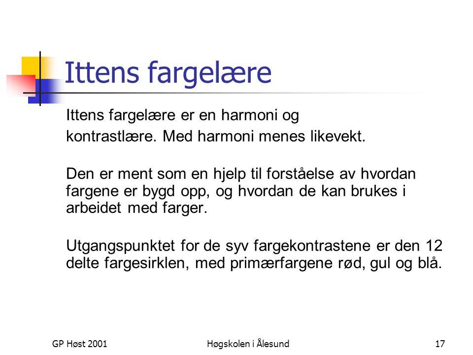 GP Høst 2001Høgskolen i Ålesund17 Ittens fargelære Ittens fargelære er en harmoni og kontrastlære. Med harmoni menes likevekt. Den er ment som en hjel