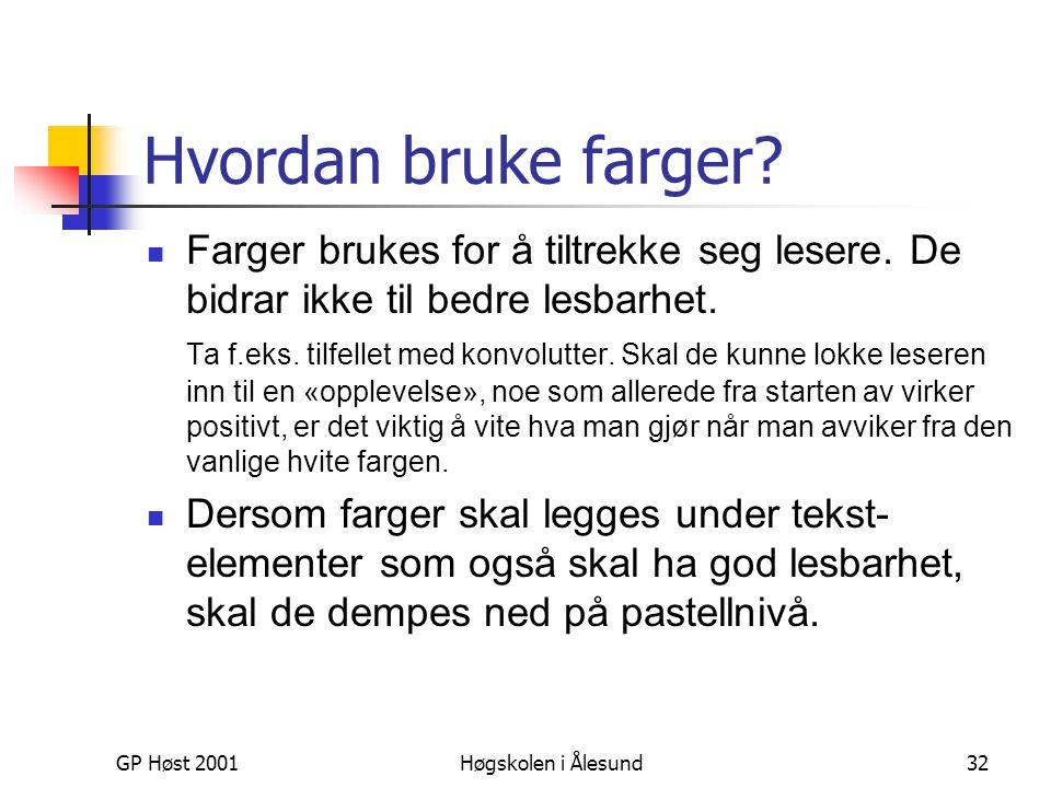 GP Høst 2001Høgskolen i Ålesund32 Hvordan bruke farger?  Farger brukes for å tiltrekke seg lesere. De bidrar ikke til bedre lesbarhet. Ta f.eks. tilf