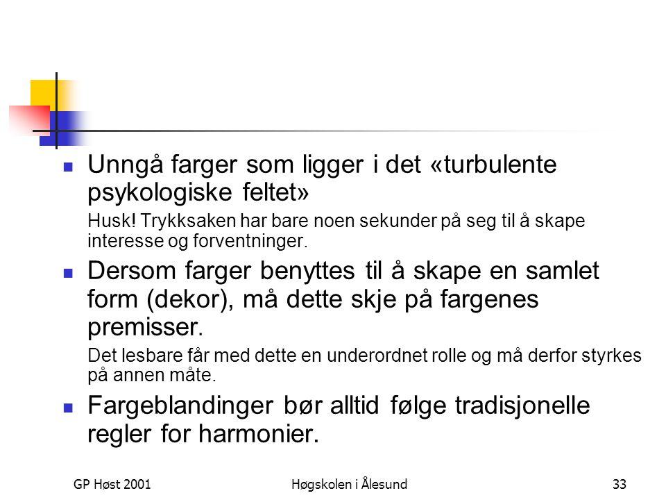 GP Høst 2001Høgskolen i Ålesund33  Unngå farger som ligger i det «turbulente psykologiske feltet» Husk! Trykksaken har bare noen sekunder på seg til