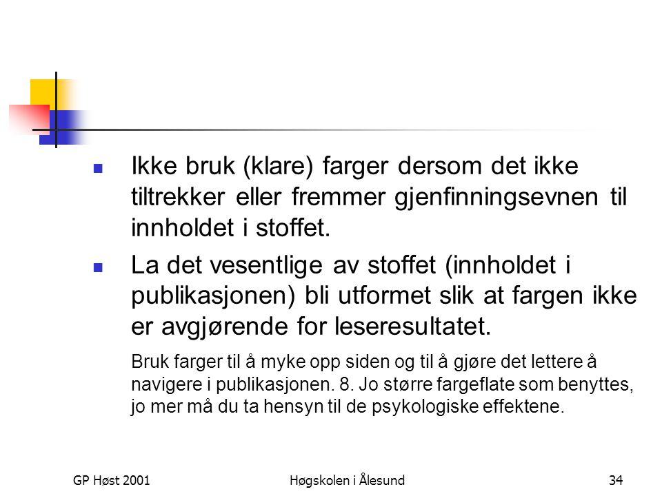 GP Høst 2001Høgskolen i Ålesund34  Ikke bruk (klare) farger dersom det ikke tiltrekker eller fremmer gjenfinningsevnen til innholdet i stoffet.  La