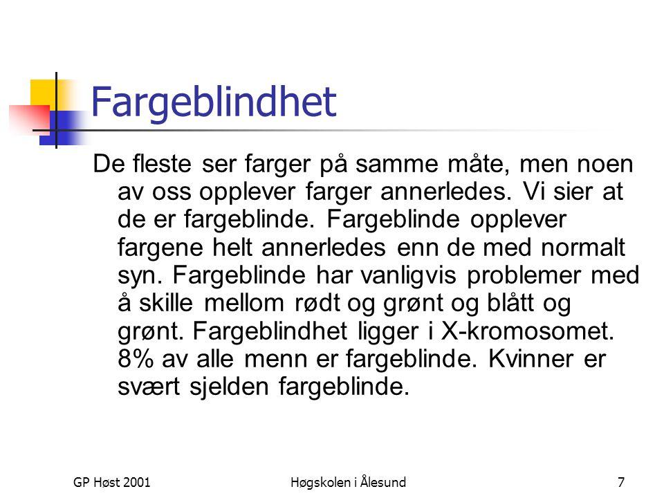 GP Høst 2001Høgskolen i Ålesund7 Fargeblindhet De fleste ser farger på samme måte, men noen av oss opplever farger annerledes. Vi sier at de er fargeb