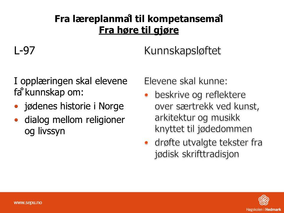 Fra læreplanmål til kompetansemål Fra høre til gjøre www.sepu.no