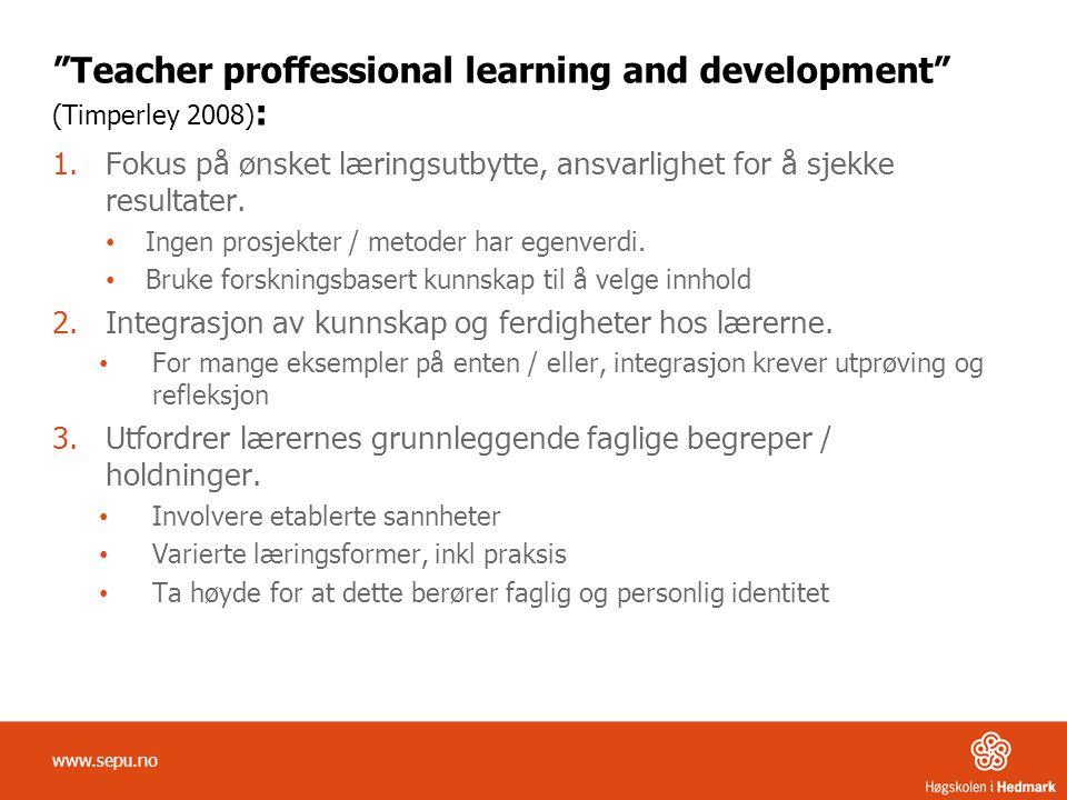 """""""Teacher proffessional learning and development"""" (Timperley 2008) : 1.Fokus på ønsket læringsutbytte, ansvarlighet for å sjekke resultater. • Ingen pr"""