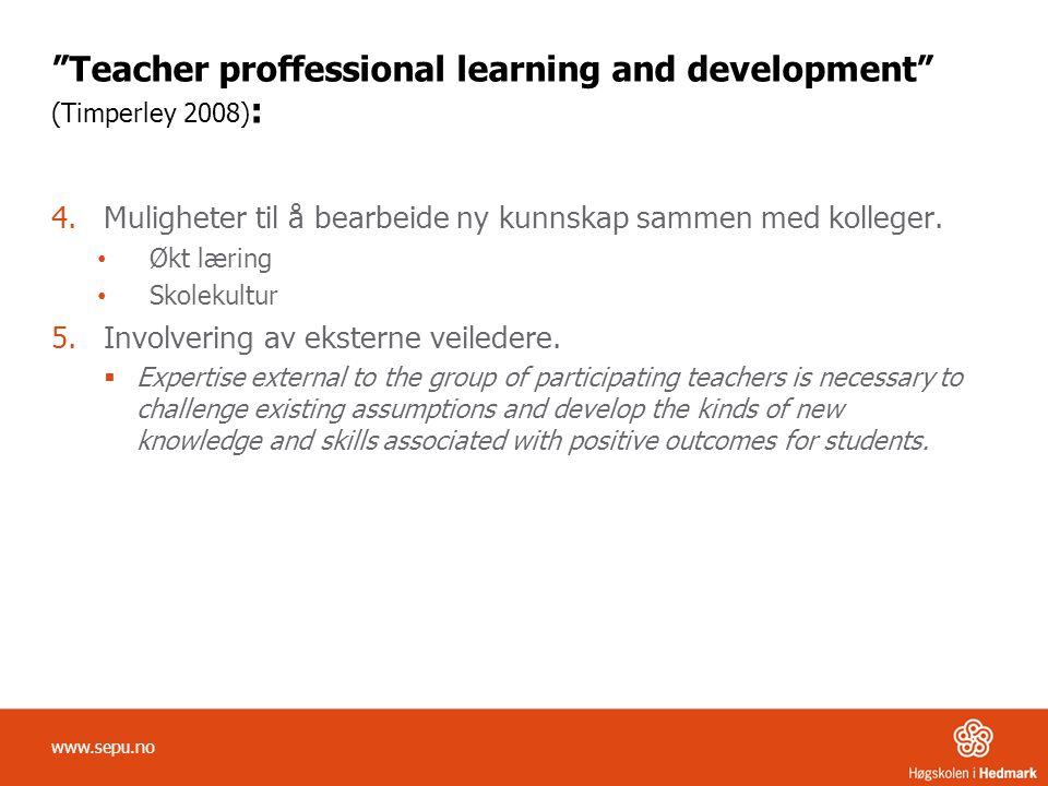 """""""Teacher proffessional learning and development"""" (Timperley 2008) : 4.Muligheter til å bearbeide ny kunnskap sammen med kolleger. • Økt læring • Skole"""