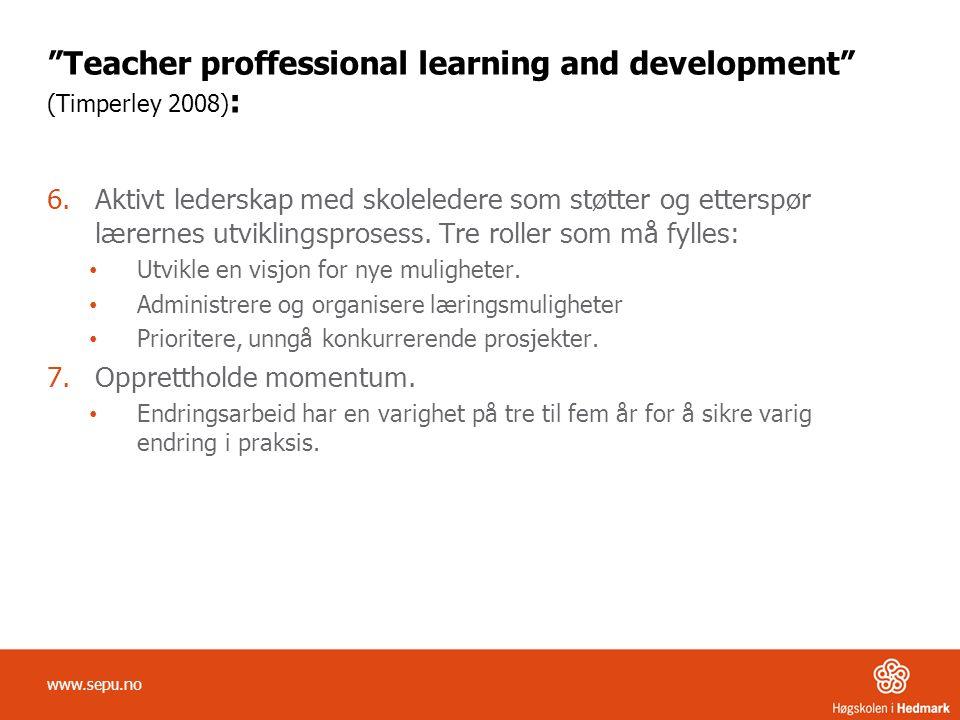 """""""Teacher proffessional learning and development"""" (Timperley 2008) : 6.Aktivt lederskap med skoleledere som støtter og etterspør lærernes utviklingspro"""